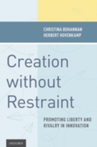 Ebook in inglese Creation without Restraint: Promoting Liberty and Rivalry in Innovation Bohannan, Christina , Hovenkamp, Herbert