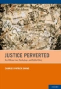 Foto Cover di Justice Perverted: Sex Offense Law, Psychology, and Public Policy, Ebook inglese di Charles Patrick Ewing, edito da Oxford University Press