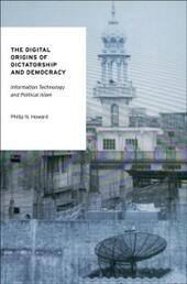 Digital Origins of Dictatorship and Democracy: Information Technology and Political Islam