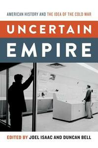 Uncertain Empire: American History and the Idea of the Cold War - cover