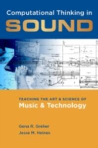 Ebook in inglese Computational Thinking in Sound: Teaching the Art and Science of Music and Technology Greher, Gena R. , Heines, Jesse M.