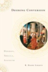 Foto Cover di Desiring Conversion: Hermas, Thecla, Aseneth, Ebook inglese di B. Diane Lipsett, edito da Oxford University Press