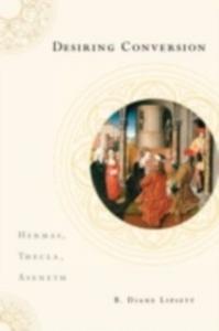 Ebook in inglese Desiring Conversion: Hermas, Thecla, Aseneth Lipsett, B. Diane