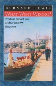 Ebook in inglese What Went Wrong?: Western Impact and Middle Eastern Response Lewis, Bernard