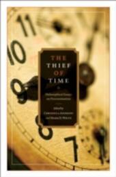 Thief of Time: Philosophical Essays on Procrastination