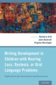 Ebook in inglese Writing Development in Children with Hearing Loss, Dyslexia, or Oral Language Problems: Implications for Assessment and Instruction Arfe, Barbara , Berninger, Virginia , Dockrell, Julie