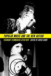 Popular Music and the New Auteur: Visionary Filmmakers after MTV - cover