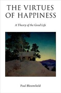 Ebook in inglese Virtues of Happiness: A Theory of the Good Life Bloomfield, Paul