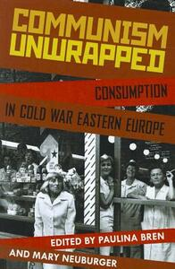 Communism Unwrapped: Consumption in Cold War Eastern Europe - cover