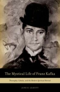 Ebook in inglese Mystical Life of Franz Kafka: Theosophy, Cabala, and the Modern Spiritual Revival Leavitt, June O.