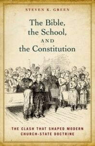 Ebook in inglese Bible, the School, and the Constitution: The Clash that Shaped Modern Church-State Doctrine Green, Steven K.
