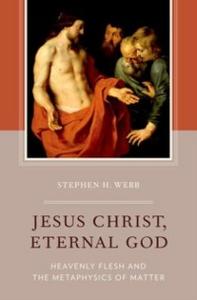 Ebook in inglese Jesus Christ, Eternal God: Heavenly Flesh and the Metaphysics of Matter Webb, Stephen H.