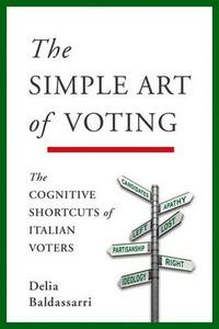 The Simple Art of Voting: The Cognitive Shortcuts of Italian Voters - Delia Baldassarri - cover