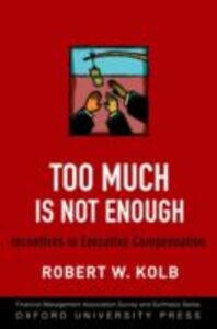 Ebook in inglese Too Much Is Not Enough: Incentives in Executive Compensation Kolb, Robert W.