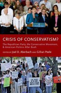 Foto Cover di Crisis of Conservatism?: The Republican Party, the Conservative Movement, and American Politics After Bush, Ebook inglese di  edito da Oxford University Press
