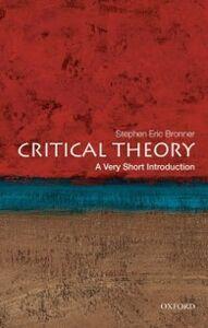 Foto Cover di Critical Theory: A Very Short Introduction, Ebook inglese di Stephen Eric Bronner, edito da Oxford University Press