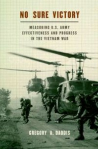 Ebook in inglese No Sure Victory: Measuring U.S. Army Effectiveness and Progress in the Vietnam War Daddis, Gregory A.