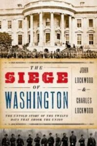 Ebook in inglese Siege of Washington: The Untold Story of the Twelve Days That Shook the Union Lockwood, Charles , Lockwood, John