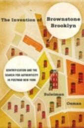 Invention of Brownstone Brooklyn: Gentrification and the Search for Authenticity in Postwar New York