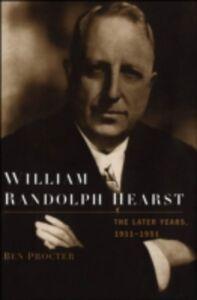 Foto Cover di William Randolph Hearst: The Later Years, 1911-1951, Ebook inglese di Ben Procter, edito da Oxford University Press