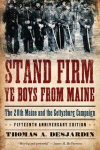Foto Cover di Stand Firm Ye Boys from Maine: The 20th Maine and the Gettysburg Campaign, Ebook inglese di Thomas A. Desjardin, edito da Oxford University Press