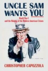Ebook in inglese Uncle Sam Wants You: World War I and the Making of the Modern American Citizen Capozzola, Christopher