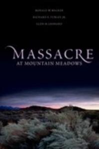 Ebook in inglese Massacre at Mountain Meadows Leonard, Glen M. , Turley, Richard E. , Walker, Ronald W.