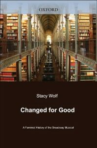 Foto Cover di Changed for Good: A Feminist History of the Broadway Musical, Ebook inglese di Stacy Wolf, edito da Oxford University Press