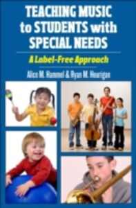 Ebook in inglese Teaching Music to Students with Special Needs: A Label-Free Approach Hammel, Alice , Hourigan, Ryan