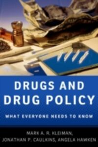 Ebook in inglese Drugs and Drug Policy: What Everyone Needs to KnowRG Caulkins, Jonathan P. , Hawken, Angela , Kleiman, Mark A.R.