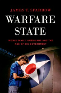 Ebook in inglese Warfare State: World War II Americans and the Age of Big Government Sparrow, James T.