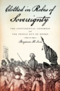 Foto Cover di Clothed in Robes of Sovereignty: The Continental Congress and the People Out of Doors, Ebook inglese di Benjamin H. Irvin, edito da Oxford University Press