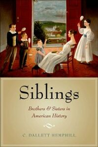 Ebook in inglese Siblings: Brothers and Sisters in American History Hemphill, C. Dallett