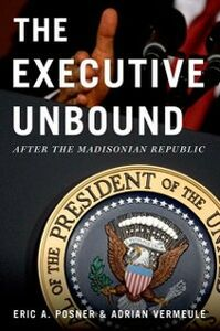 Ebook in inglese Executive Unbound: After the Madisonian Republic Posner, Eric A. , Vermeule, Adrian