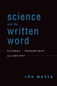 Foto Cover di Science and the Written Word: Science, Technology, and Society, Ebook inglese di Lou Massa, edito da Oxford University Press