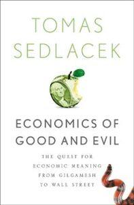 Foto Cover di Economics of Good and Evil: The Quest for Economic Meaning from Gilgamesh to Wall Street, Ebook inglese di Tomas Sedlacek, edito da Oxford University Press