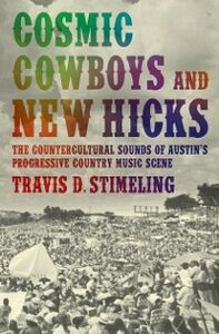 Ebook in inglese Cosmic Cowboys and New Hicks: The Countercultural Sounds of Austin's Progressive Country Music Scene Stimeling, Travis D.