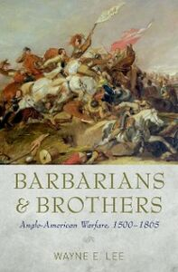 Ebook in inglese Barbarians and Brothers: Anglo-American Warfare, 1500-1865 Lee, Wayne E.