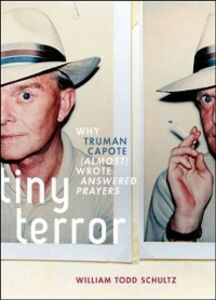 Ebook in inglese Tiny Terror: Why Truman Capote (Almost) Wrote Answered Prayers Schultz, William Todd