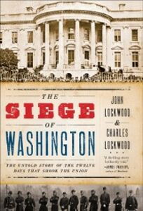 Foto Cover di Siege of Washington: The Untold Story of the Twelve Days That Shook the Union, Ebook inglese di Charles Lockwood,John Lockwood, edito da Oxford University Press