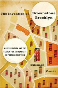 Foto Cover di Invention of Brownstone Brooklyn: Gentrification and the Search for Authenticity in Postwar New York, Ebook inglese di Suleiman Osman, edito da Oxford University Press