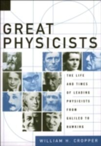 Ebook in inglese Great Physicists: The Life and Times of Leading Physicists from Galileo to Hawking Cropper, William H.