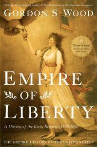 Empire of Liberty: A History of the Early Republic, 1789-1815 - Gordon S. Wood - cover