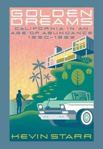 Golden Dreams: California in an Age of Abundance, 1950-1963 - Kevin Starr - cover