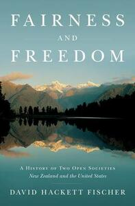 Fairness and Freedom: A History of Two Open Societies: New Zealand and the United States - David Hackett Fischer - cover