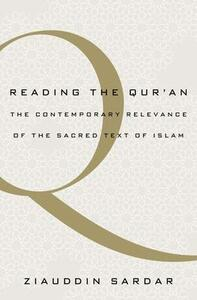 Reading the Qur'an: The Contemporary Relevance of the Sacred Text of Islam - Ziauddin Sardar - cover