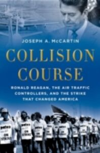 Ebook in inglese Collision Course: Ronald Reagan, the Air Traffic Controllers, and the Strike that Changed America McCartin, Joseph A.