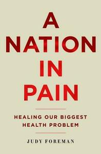 A Nation in Pain: Healing our Biggest Health Problem - Judy Foreman - cover