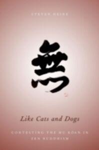Foto Cover di Like Cats and Dogs: Contesting the Mu Koan in Zen Buddhism, Ebook inglese di Steven Heine, edito da Oxford University Press