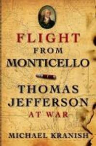 Flight from Monticello: Thomas Jefferson at War - Michael Kranish - cover